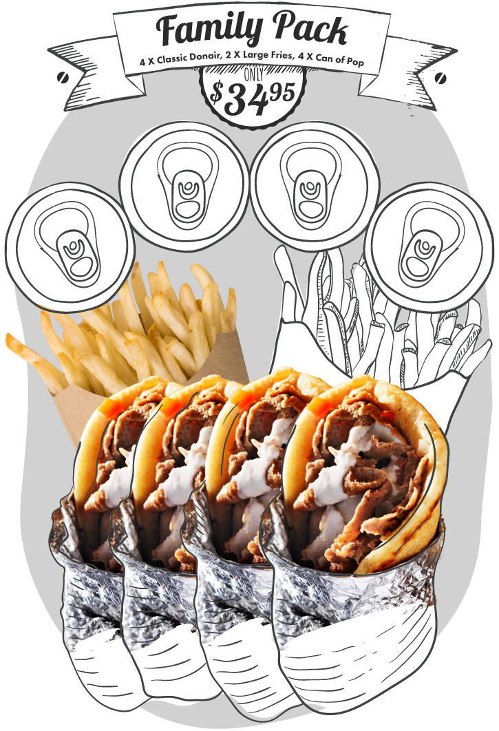 Family Pack Special (4 X Classic Donair, 2 X Large Fries, 4 X Can of Pop = $34.95)